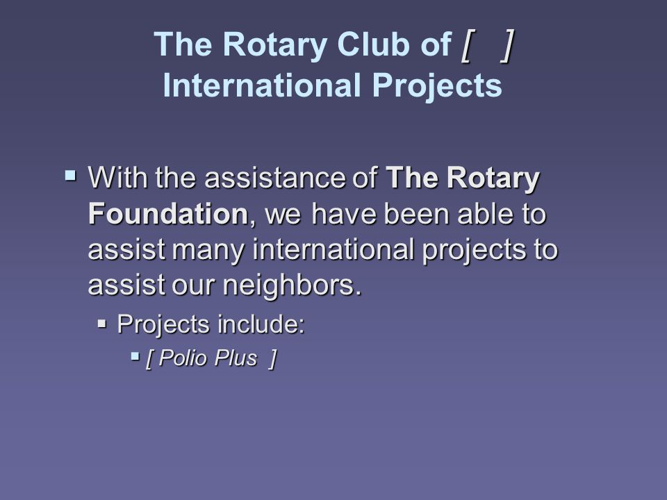 The Rotary Club of [ ] International Projects